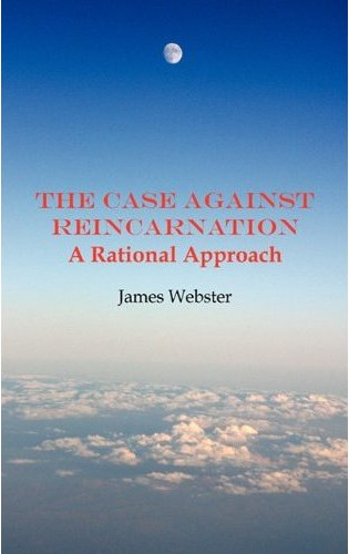 The Case Against Reincarnation